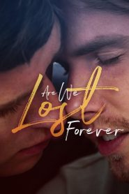 Are We Lost Forever 2020 film online subtitrat